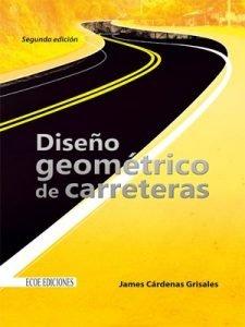 Diseño Geométrico de Carreteras (2da Edición) – James Cárdenas Grisales | Libro + Solucionario