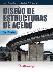 Diseño de Estructuras de Acero (5ta Edicion) - Jack C. McCormac - Stephen F. Csernak | Libro + Solucionario