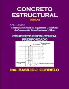 Concreto Estructural Presforzado TOMO II - Ing. Basilio J. Curbelo | Libro