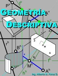 Geometría Descriptiva - Ing. Alberto M. Pérez G | Libro PDF