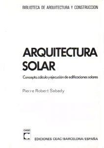 ARQUITECTURA SOLAR: Concepto, calculo y ejecución de edificaciones solares - Pierre Robert Sabady
