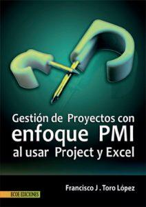Gestión de proyectos con enfoque PMI al usar Project y Excel - Francisco J. Toro López