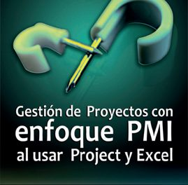 Gestión de proyectos con enfoque PMI al usar Project y Excel – Francisco J. Toro López