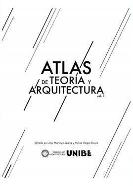 Atlas De Teorías Y Arquitectura Vol 1 – UNIBE