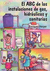 El ABC De Las Instalaciones De Gas, Hidráulicas Y Sanitarias - Enriquez Harper