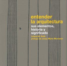 Entender La Arquitectura – Sus Elementos, Historia Y Significado – Leland M. Roth