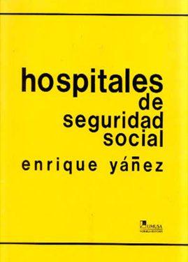 Hospitales De Seguridad Social – Enrique Yañez