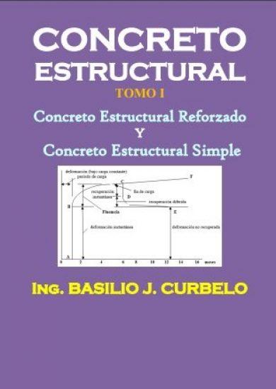 Concreto Estructural Reforzado y Simple TOMO I - Ing. Basilio J. Curbelo | Libro