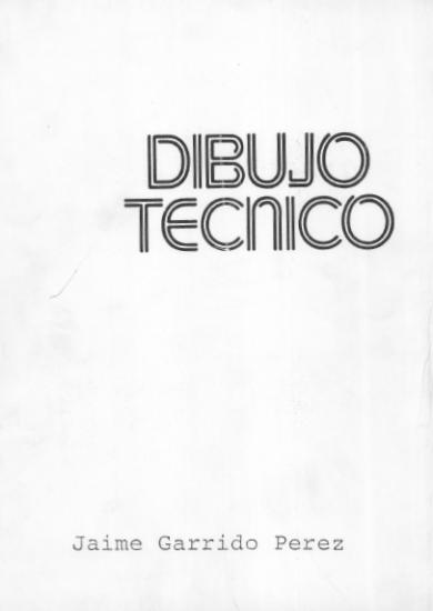 Dibujo Técnico 1ra Edicion - Jaime Garrido Pérez | Libro + Solucionario