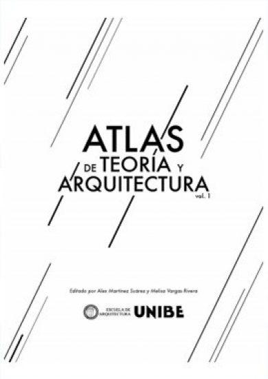 Atlas De Teorías Arquitectura Vol 1 - UNIBE