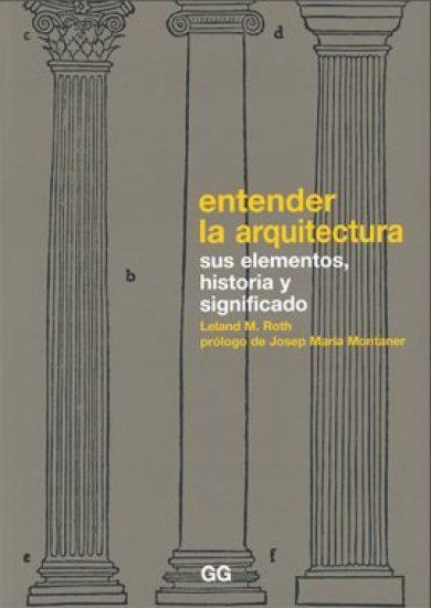 Entender La Arquitectura - Sus Elementos, Historia Y Significado - Leland M. Roth