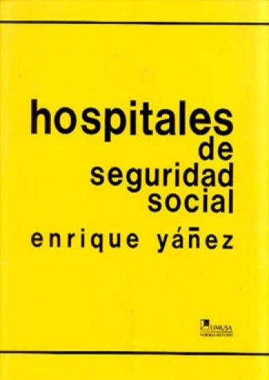 Hospitales De Seguridad Social - Enrique Yañez