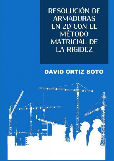 Resolución de Armaduras en 2d con el Método Matricial de la Rigidez - David Ortiz Soto | Libro PDF